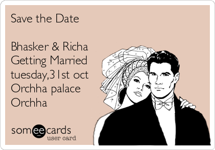 Save the Date  Bhasker & Richa Getting Married tuesday,31st oct Orchha palace Orchha