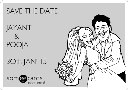 SAVE THE DATE  JAYANT     & POOJA  3Oth JAN' 15