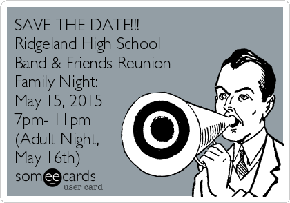 SAVE THE DATE!!! Ridgeland High School  Band & Friends Reunion Family Night: May 15, 2015 7pm- 11pm (Adult Night, May 16th)