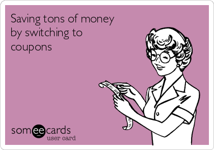 Saving tons of money by switching to coupons