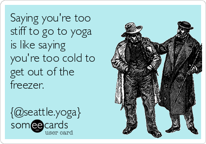 saying-youre-too-stiff-to-go-to-yoga-is-