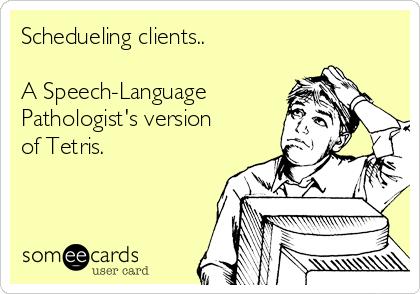 Schedueling clients..  A Speech-Language Pathologist's version of Tetris.