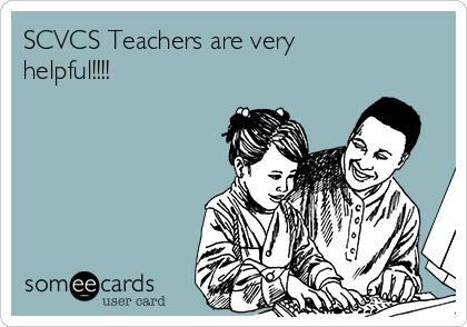SCVCS Teachers are very helpful!!!!