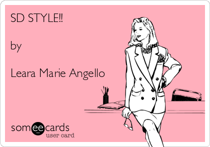 SD STYLE!!  by  Leara Marie Angello