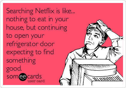 Searching netflix is like nothing to eat in your house but searching netflix is like nothing to eat in your house but continuing stopboris Image collections