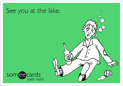 See you at the lake.