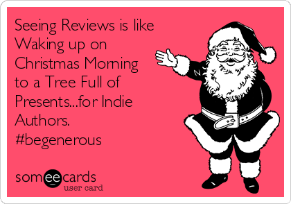 Seeing Reviews is like Waking up on Christmas Morning to a Tree Full of Presents...for Indie Authors. #begenerous