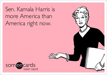 Sen. Kamala Harris is  more America than America right now.