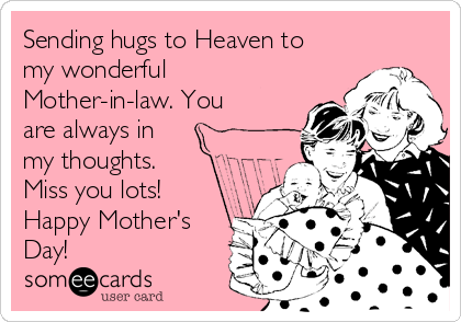 Sending hugs to Heaven to my wonderful Mother-in-law. You are always in my thoughts.  Miss you lots! Happy Mother's Day!