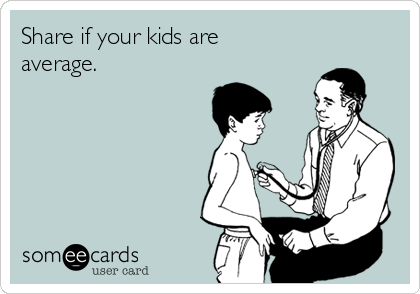 Share if your kids are average.