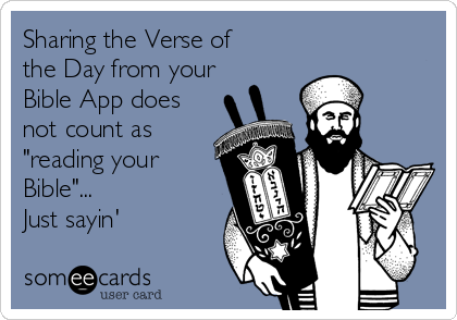 """Sharing the Verse of the Day from your Bible App does not count as """"reading your Bible""""... Just sayin'"""