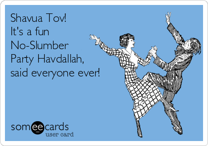 Shavua Tov! It's a fun No-Slumber Party Havdallah, said everyone ever!