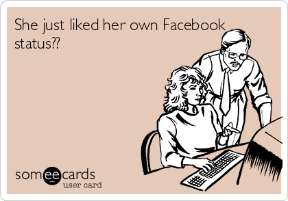 She just liked her own Facebook status??