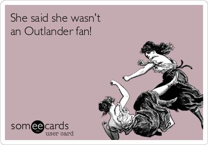 She said she wasn't  an Outlander fan!