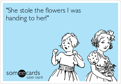 """""""She stole the flowers I was handing to her!"""""""