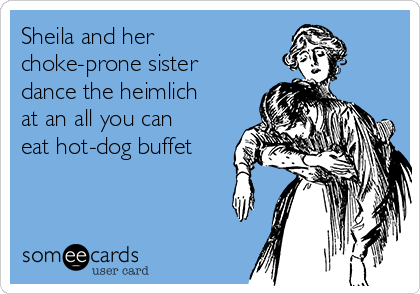 Sheila and her choke-prone sister dance the heimlich at an all you can eat hot-dog buffet