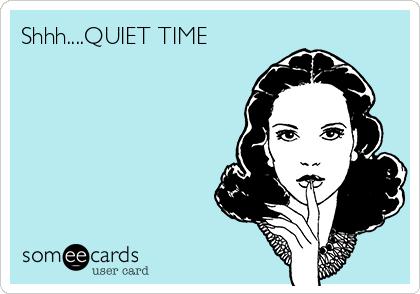 Shhh....QUIET TIME