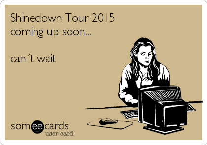 Shinedown Tour 2015 coming up soon...  can´t wait