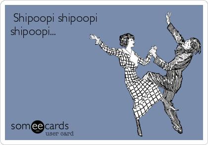 ♫Shipoopi shipoopi shipoopi...♫