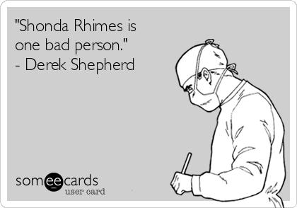 """Shonda Rhimes is one bad person."" - Derek Shepherd"