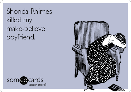 Shonda Rhimes killed my make-believe boyfriend.