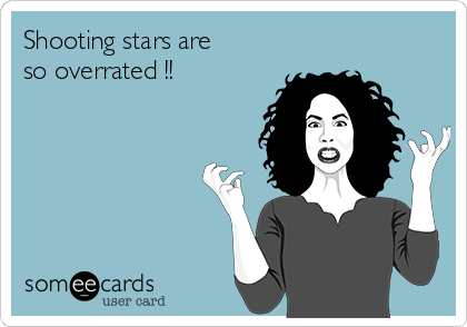 Shooting stars are so overrated !!