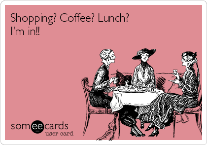 Shopping? Coffee? Lunch?  I'm in!!
