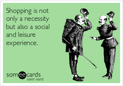 Shopping is not only a necessity but also a social and leisure experience.