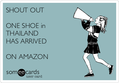 SHOUT OUT  ONE SHOE in THAILAND  HAS ARRIVED   ON AMAZON