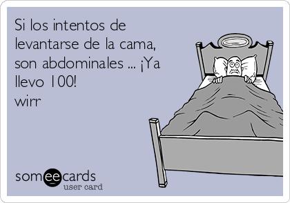 Si los intentos de levantarse de la cama, son abdominales ... ¡Ya llevo 100! wirr