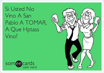 Si Usted No Vino A San Pablo A TOMAR, A Que Hptass Vino?