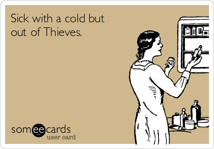 Sick with a cold but out of Thieves.