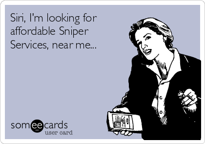Siri, I'm looking for affordable Sniper Services, near me...