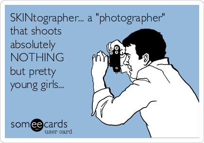 """SKINtographer... a """"photographer"""" that shoots absolutely NOTHING  but pretty young girls..."""