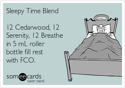 Sleepy Time Blend  12 Cedarwood, 12 Serenity, 12 Breathe in 5 mL roller bottle fill rest with FCO.