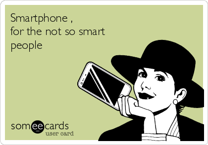 Smartphone , for the not so smart people