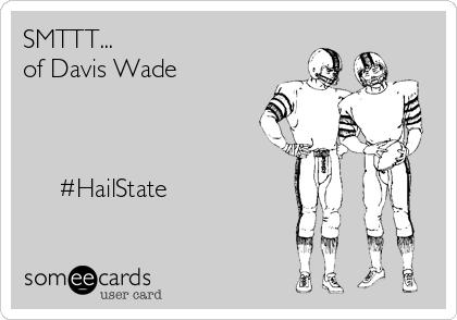 SMTTT... of Davis Wade          #HailState