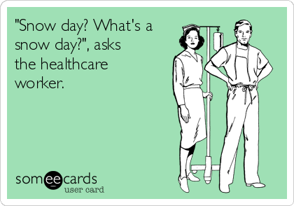"""Snow day? What's a snow day?"", asks the healthcare worker."
