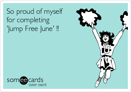 So proud of myself for completing 'Jump Free June' !!