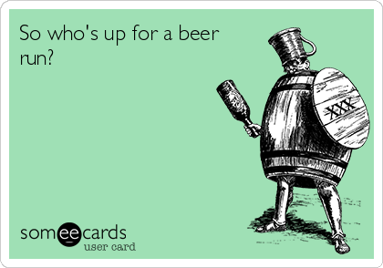 So who's up for a beer run?