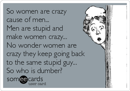 Women why crazy are The Crazy