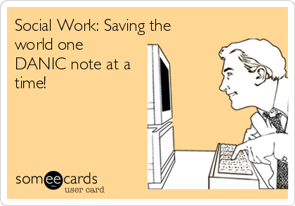 Social Work: Saving the world one DANIC note at a  time!