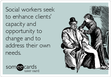 Social workers seek to enhance clients' capacity and opportunity to change and to address their own needs.