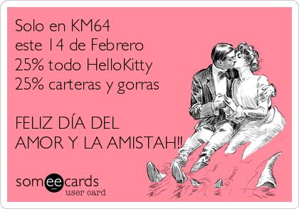 Solo en KM64  este 14 de Febrero 25% todo HelloKitty 25% carteras y gorras  FELIZ DÍA DEL AMOR Y LA AMISTAH!!