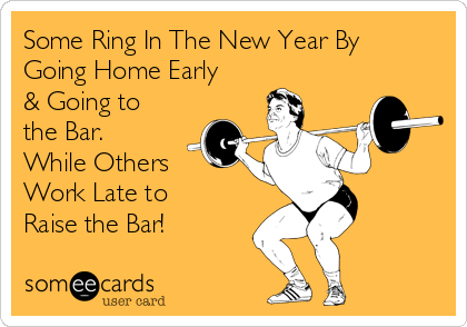 Some Ring In The New Year By Going Home Early & Going to the Bar. While Others Work Late to Raise the Bar!