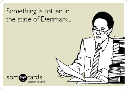 Something is rotten in the state of Denmark...