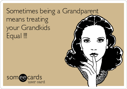 Sometimes being a Grandparent means treating your Grandkids Equal !!!