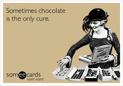 Sometimes chocolate is the only cure.