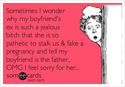 why do i get jealous of my boyfriends ex