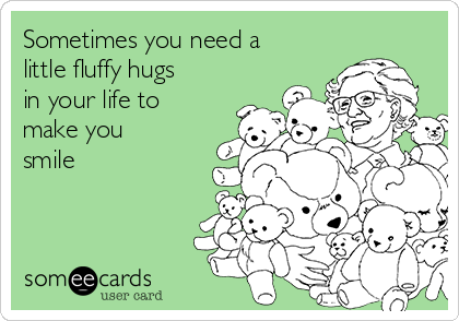 Sometimes you need a little fluffy hugs in your life to make you smile